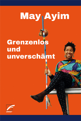 <span style='color: #3c3c3c;'>May Ayim</span> <br><span style='font-style: italic; font-weight: bold;'>Grenzenlos und unverschämt</span>