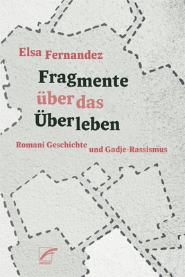 <span style='color: #3c3c3c;'>Elsa Fernandez</span> <br><span style='font-style: italic; font-weight: bold;'>Fragmente über das Überleben. Romani Geschichte und Gadje-Rassismus</span>