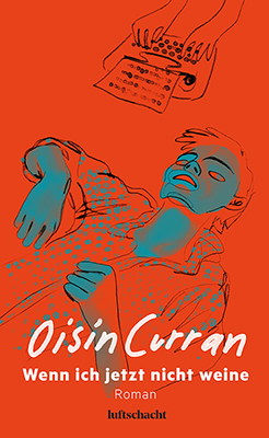 <span style='color: #3c3c3c;'>Oisin Curran</span> <br><span style='font-style: italic; font-weight: bold;'>Wenn ich jetzt nicht weine</span>