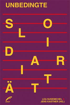 <span style='color: #3c3c3c;'>Lea Susemichel/ Jens Kastner</span> <br><span style='font-style: italic; font-weight: bold;'>Unbedingte Solidarität</span>