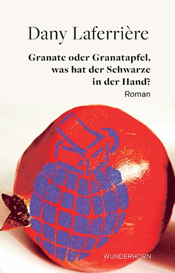 <span style='color: #3c3c3c;'>Dany Laferriere</span> <br><span style='font-style: italic; font-weight: bold;'>Granate oder Granatapfel – was hat der Schwarze in der Hand?</span>