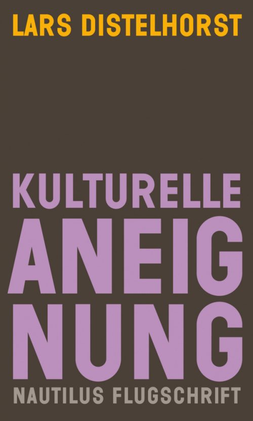 <span style='color: #3c3c3c;'>Lars Distelhorst</span> <br><span style='font-style: italic; font-weight: bold;'>Kulturelle Aneignung</span>